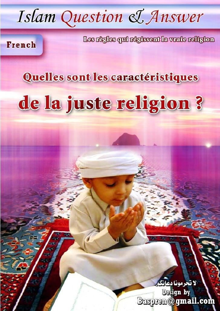 Les règles qui régissent la vraie religion  Quelles sont les caractéristiques de la juste religion ?  Louange à Allah  Tou...