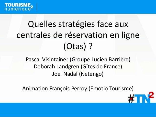 Pascal Visintainer (Groupe Lucien Barrière) Deborah Landgren (Gîtes de France) Joel Nadal (Netengo) Animation François Per...
