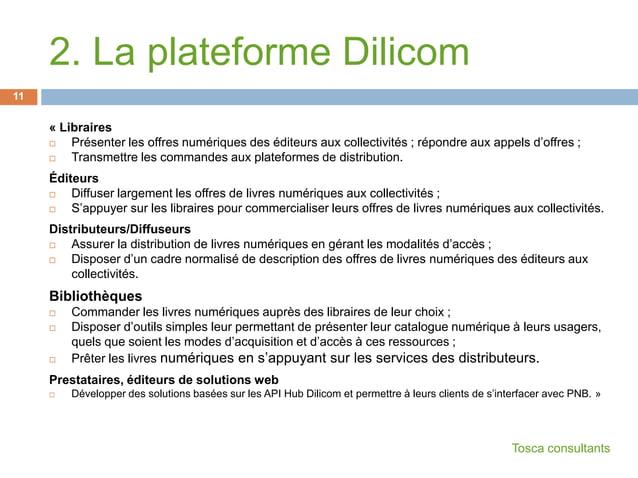 2. La plateforme Dilicom« Libraires Présenter les offres numériques des éditeurs aux collectivités ; répondre aux appels ...