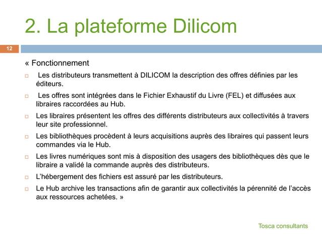 2. La plateforme Dilicom« Fonctionnement Les distributeurs transmettent à DILICOM la description des offres définies par ...