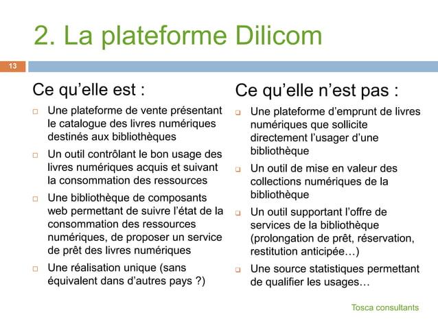 2. La plateforme DilicomCe qu'elle est : Une plateforme de vente présentantle catalogue des livres numériquesdestinés aux...