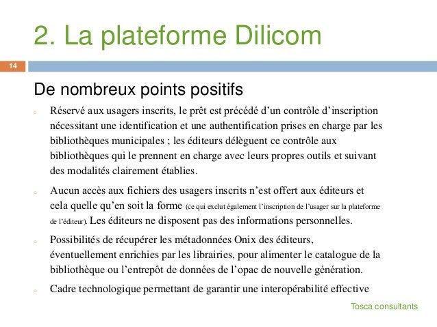 2. La plateforme DilicomDe nombreux points positifso Réservé aux usagers inscrits, le prêt est précédé d'un contrôle d'ins...