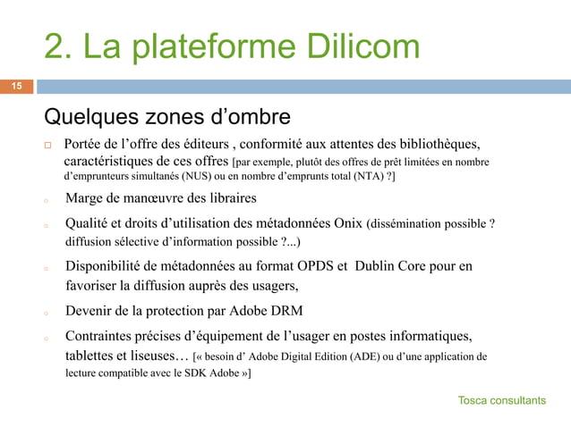 2. La plateforme DilicomQuelques zones d'ombre Portée de l'offre des éditeurs , conformité aux attentes des bibliothèques...