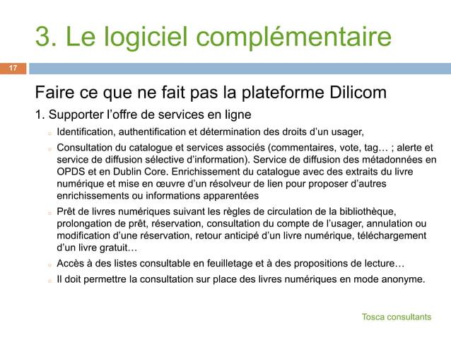 3. Le logiciel complémentaireFaire ce que ne fait pas la plateforme Dilicom1. Supporter l'offre de services en ligneo Iden...
