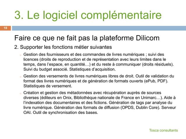 3. Le logiciel complémentaireFaire ce que ne fait pas la plateforme Dilicom2. Supporter les fonctions métier suivanteso Ge...