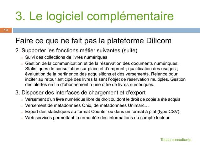 3. Le logiciel complémentaireFaire ce que ne fait pas la plateforme Dilicom2. Supporter les fonctions métier suivantes (su...