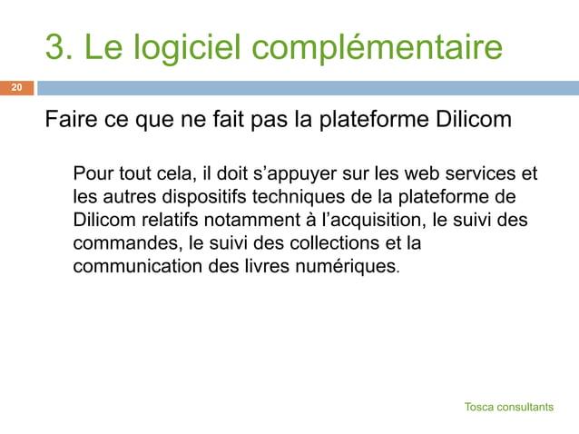 3. Le logiciel complémentaireFaire ce que ne fait pas la plateforme DilicomPour tout cela, il doit s'appuyer sur les web s...
