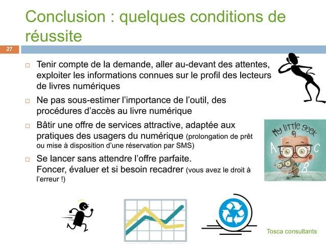 Conclusion : quelques conditions deréussite Tenir compte de la demande, aller au-devant des attentes,exploiter les inform...