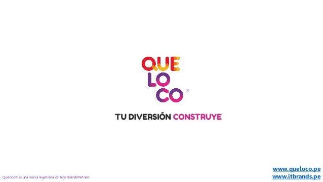  Queloco es una marca registrada de Toyz BrandsPartners www.queloco.pe www.itbrands.pe