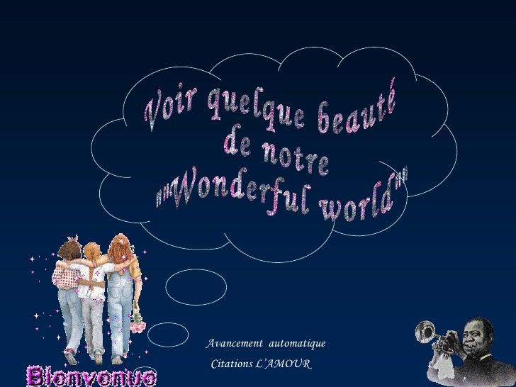 """Voir quelque beauté de notre """"""""Wonderful world"""""""" Avancement  automatique Citations L'AMOUR"""