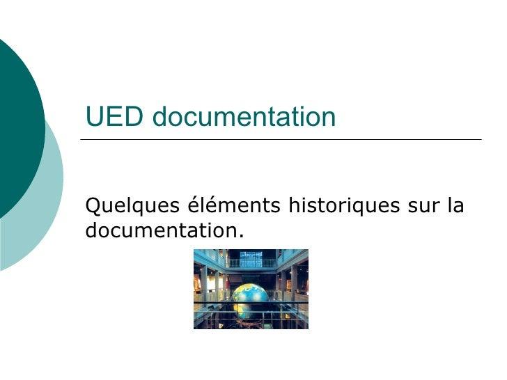 UED documentation Quelques éléments historiques sur la documentation.