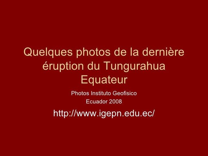 Quelques photos de la dernière éruption du Tungurahua Equateur Photos Instituto Geofisico Ecuador 2008 http://www.igepn.ed...