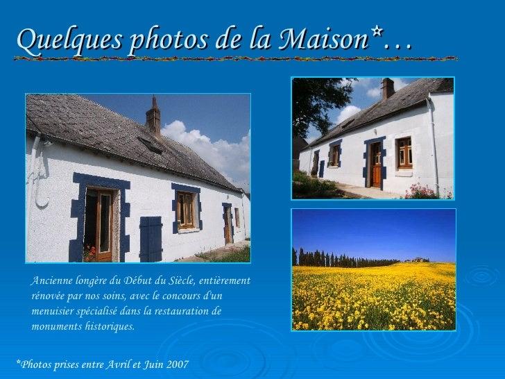Quelques photos de la Maison*… *Photos prises entre Avril et Juin 2007 Ancienne longère du Début du Siècle, entièrement ré...