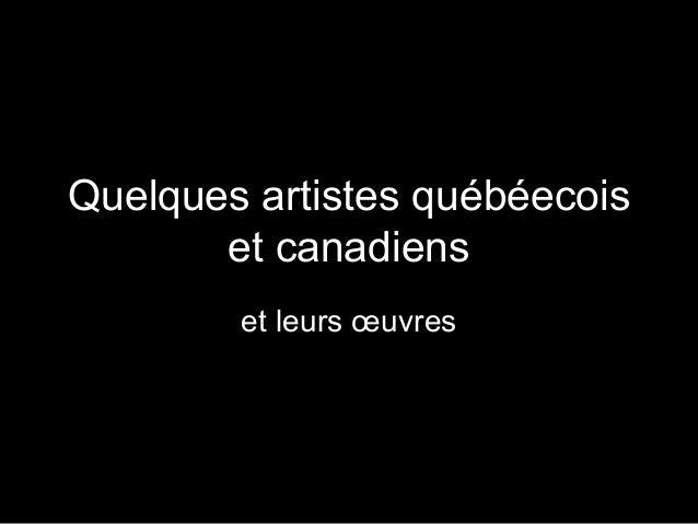 Quelques artistes québéecois et canadiens et leurs œuvres