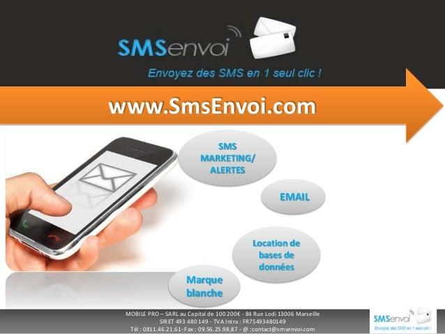 www.SmsEnvoi.com SMS MARKETING/ ALERTES  EMAIL  Location de bases de données  Marque blanche MOBILE PRO – SARL au Capital ...