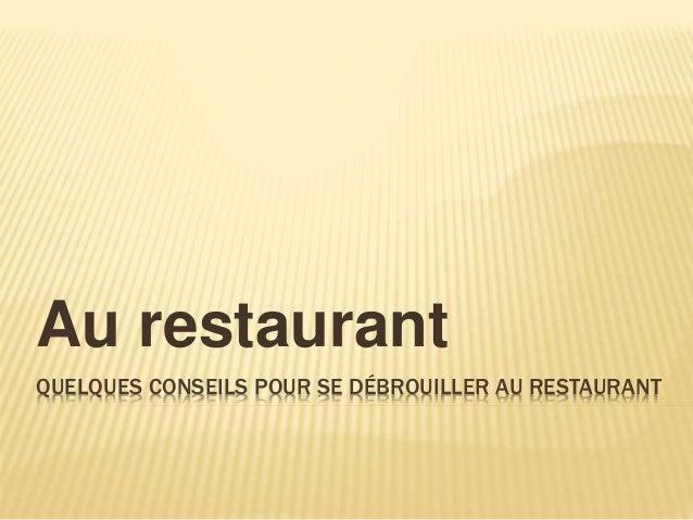 QUELQUES CONSEILS POUR SE DÉBROUILLER AU RESTAURANT Au restaurant