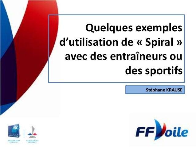 Quelques exemples d'utilisation de « Spiral » avec des entraîneurs ou des sportifs Stéphane KRAUSE