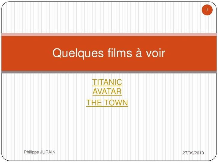 1                  Quelques films à voir                      TITANIC                     AVATAR                    THE TO...