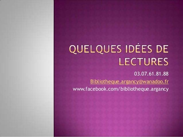 03.07.61.81.88 Bibliotheque.argancy@wanadoo.fr www.facebook.com/bibliotheque.argancy