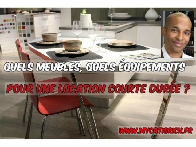 Quels meubles, quels équipements pour ta location courte durée ? www.mycatisrich.fr BIENVENUE !!!