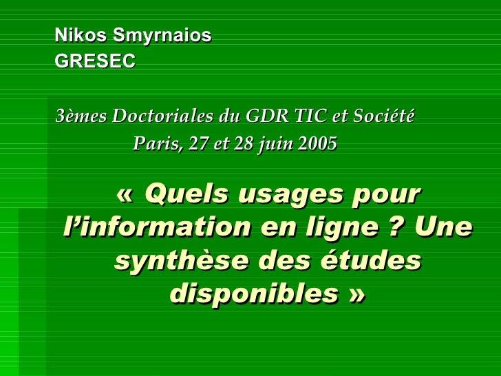 « Quels usages pour l'information en ligne? Une synthèse des études disponibles » Nikos Smyrnaios  GRESEC 3èmes Doctori...