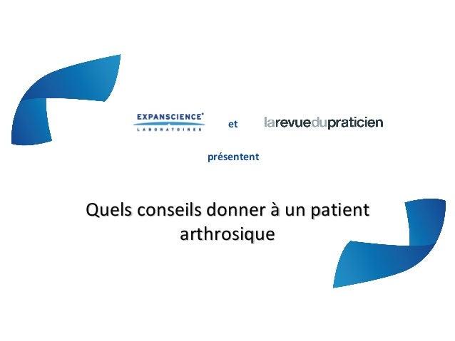 etprésententQuels conseils donner à un patientQuels conseils donner à un patientarthrosiquearthrosique