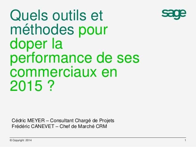 Quels outils et méthodes pour doper la performance de ses commerciaux en 2015 ? © Copyright 2014 1 Cédric MEYER – Consulta...