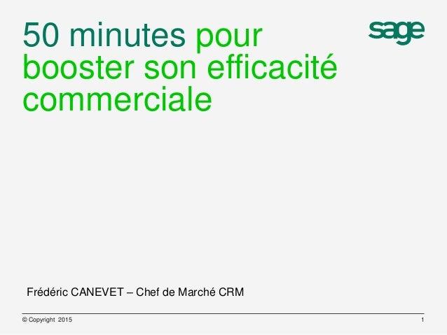 50 minutes pour booster son efficacité commerciale © Copyright 2015 1 Frédéric CANEVET – Chef de Marché CRM