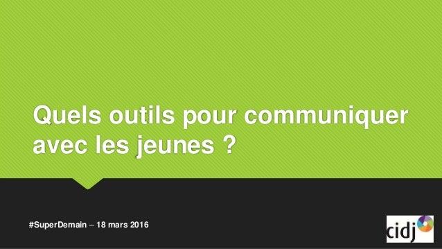 Quels outils pour communiquer avec les jeunes ? #SuperDemain – 18 mars 2016