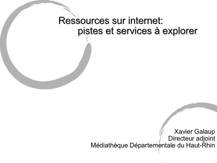 <ul><li>Ressources sur internet:  </li></ul><ul><li>pistes et services à explorer </li></ul><ul><ul><ul><ul><ul><li>Xavier...