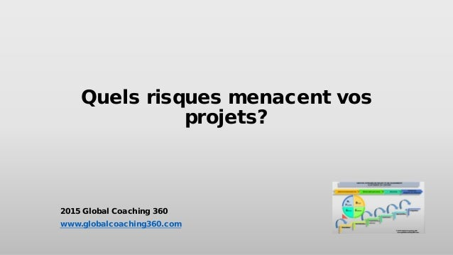 Quels risques menacent vos projets? 2015 Global Coaching 360 www.globalcoaching360.com