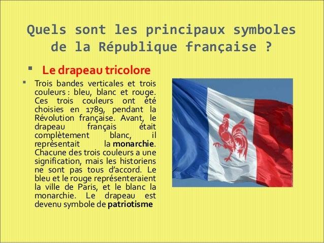 Quels sont les principaux symboles de la République française ?  Le drapeau tricolore  Trois bandes verticales et trois ...