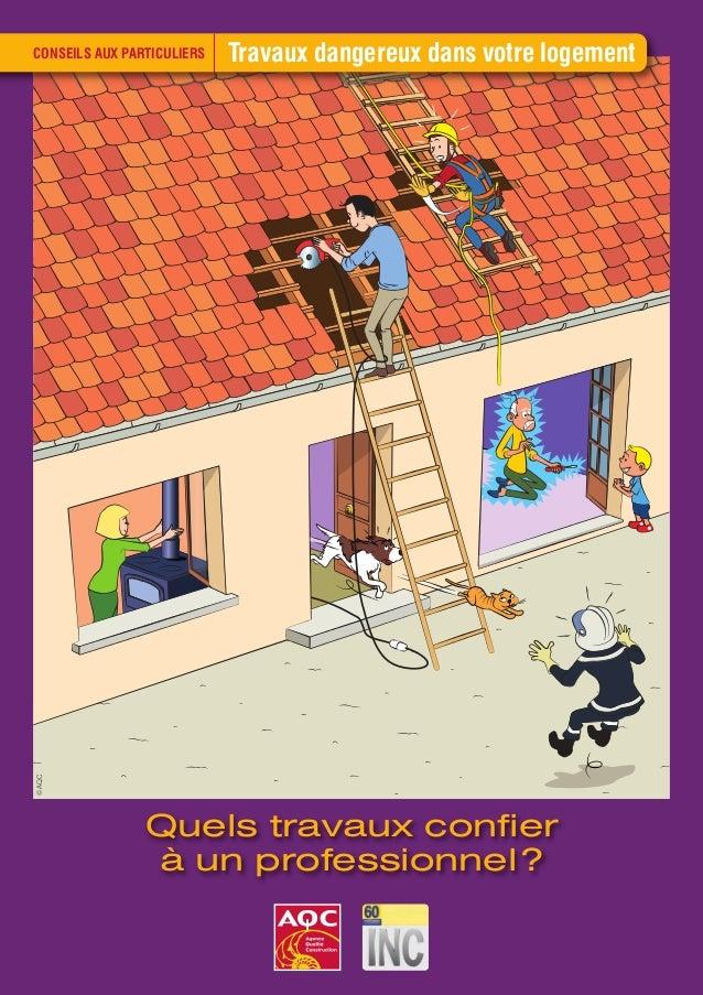 Travaux CONSEILS AUX PARTICULIERS dangereux dans votre logement  Quels travaux confier  à un professionnel?  © AQC