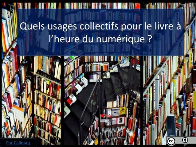 Quels usages collectifs pour le livre à l'heure du numérique ? Par Calimaq ImageparElisavhout.CC-BY-NC-ND