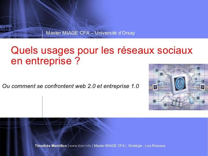 Quels usages pour les réseaux sociaux en entreprise ? Master MIAGE CFA – Université d'Orsay Ou comment se confrontent web ...