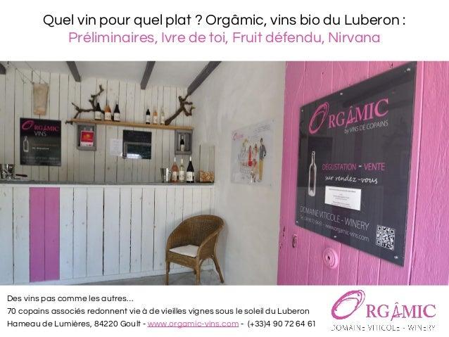 Quel vin pour quel plat ? Orgâmic, vins bio du Luberon : Préliminaires, Ivre de toi, Fruit défendu, Nirvana Des vins pas c...