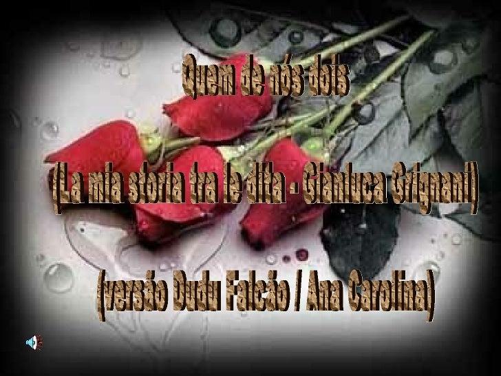 Quem de nós dois (La mia storia tra le dita - Gianluca Grignani) (versão Dudu Falcão / Ana Carolina)