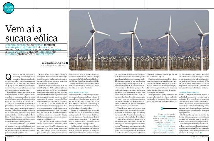 Vem aí a  sucata eólica  Energia gerada pelos ventos também  tem impacto ambiental. As pás que  movem as turbinas precisam...