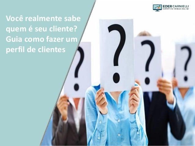 Você realmente sabe quem é seu cliente? Guia como fazer um perfil de clientes