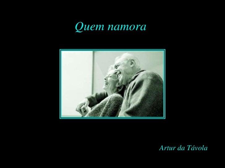 Quem namora   Feito por Luana em 03.06.04 –   luannarj@uol.com.br                                       Artur da Távola