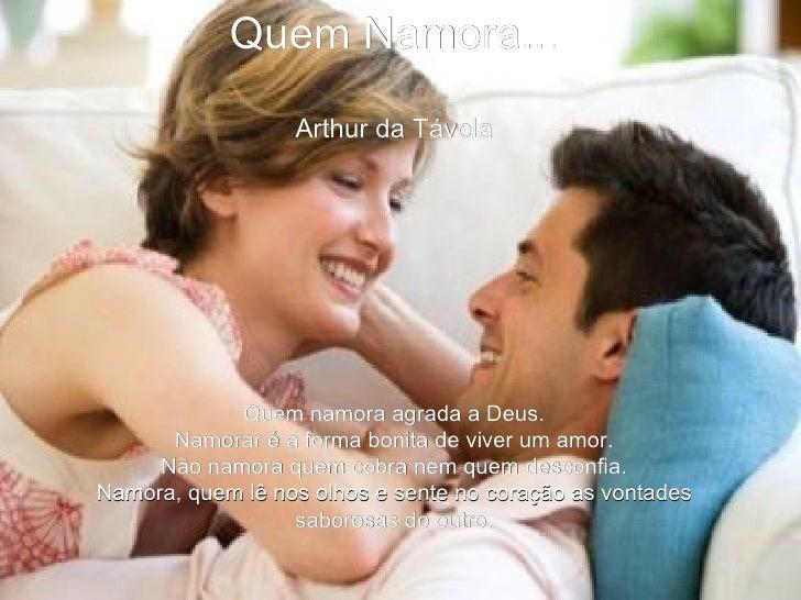Quem Namora... Arthur da Távola Quem namora agrada a Deus. Namorar é a forma bonita de viver um amor. Não namora quem cobr...
