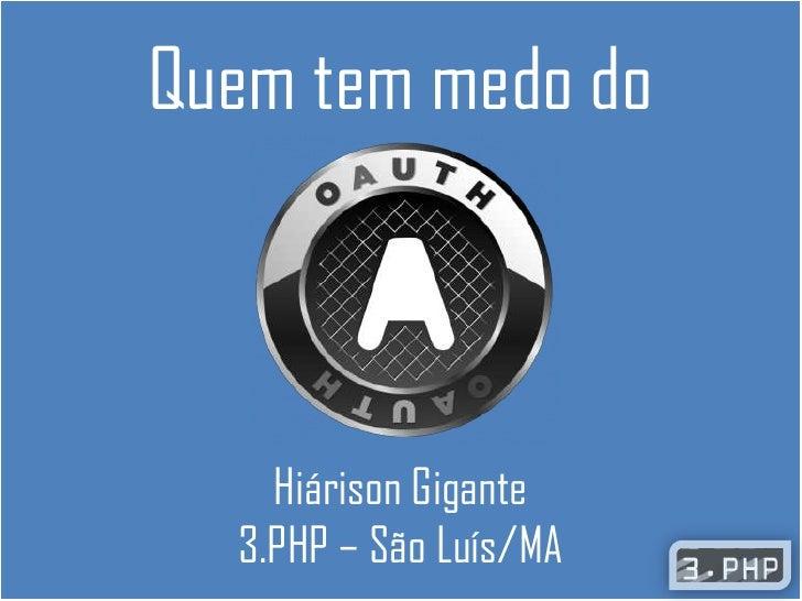 Quem tem medo do<br />Hiárison Gigante3.PHP – São Luís/MA<br />