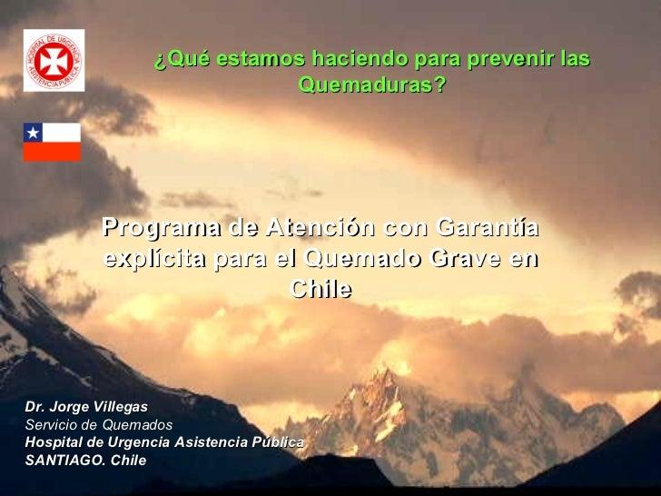 Programa de Atención con Garantía explícita para el Quemado Grave en Chile ¿Qué estamos haciendo para prevenir las Quemadu...