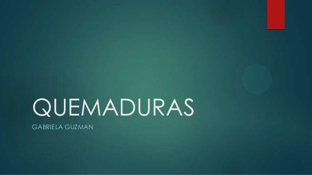 QUEMADURAS GABRIELA GUZMAN