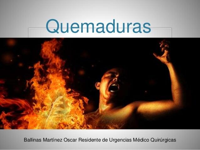 Quemaduras Ballinas Martínez Oscar Residente de Urgencias Médico Quirúrgicas
