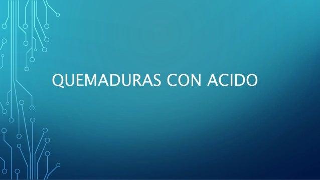 QUEMADURAS CON ACIDO