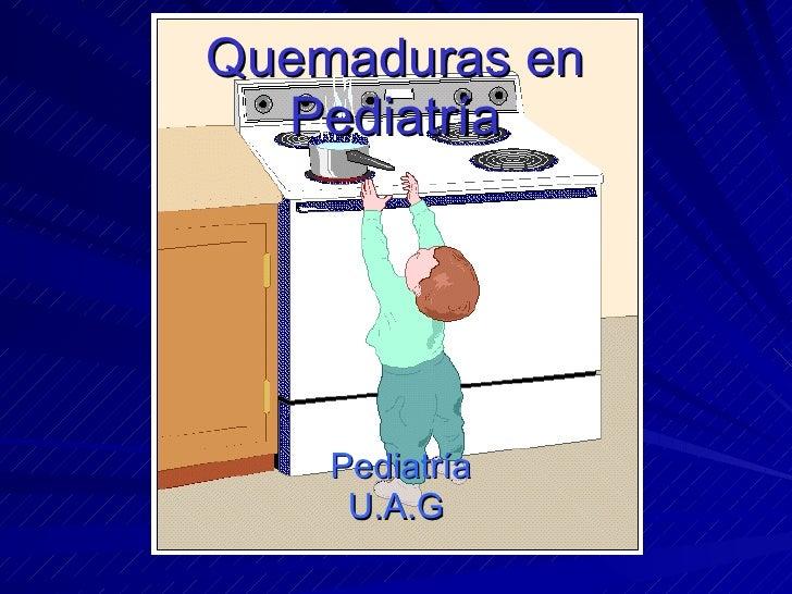 Pediatría U.A.G Quemaduras en  Pediatría