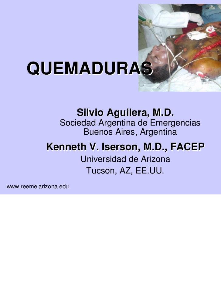 QUEMADURAS                        Silvio Aguilera, M.D.                 Sociedad Argentina de Emergencias                 ...