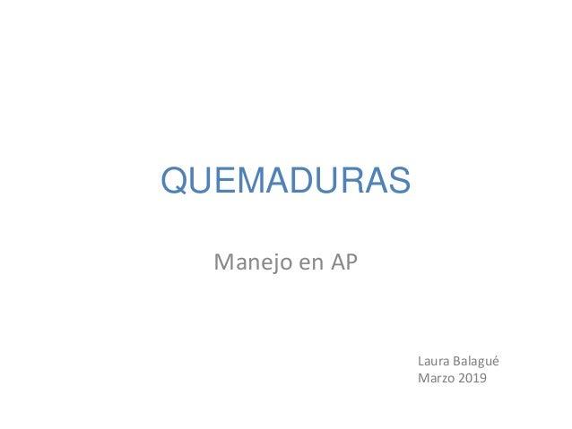 QUEMADURAS Manejo en AP Laura Balagué Marzo 2019