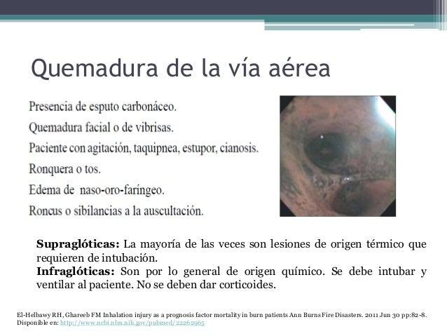 Quemadura de la vía aérea • Aspectos para sospechar: Supraglóticas: La mayoría de las veces son lesiones de origen térmico...